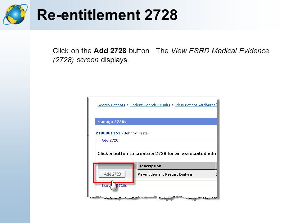 12-Apr-17 Re-entitlement 2728. [Title of the course] Click on the Add 2728 button. The View ESRD Medical Evidence (2728) screen displays.